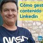 Cómo gestionar contenidos en Linkedin