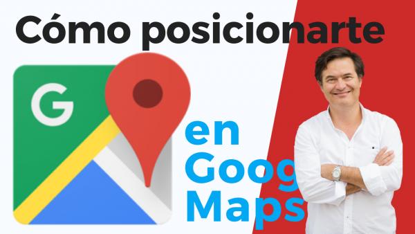 Cómo posicionarse en GOOGLE MAPS 📍