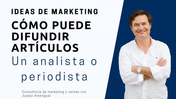 Cómo puede un periodista o analista , difundir artículos | ideas de marketing