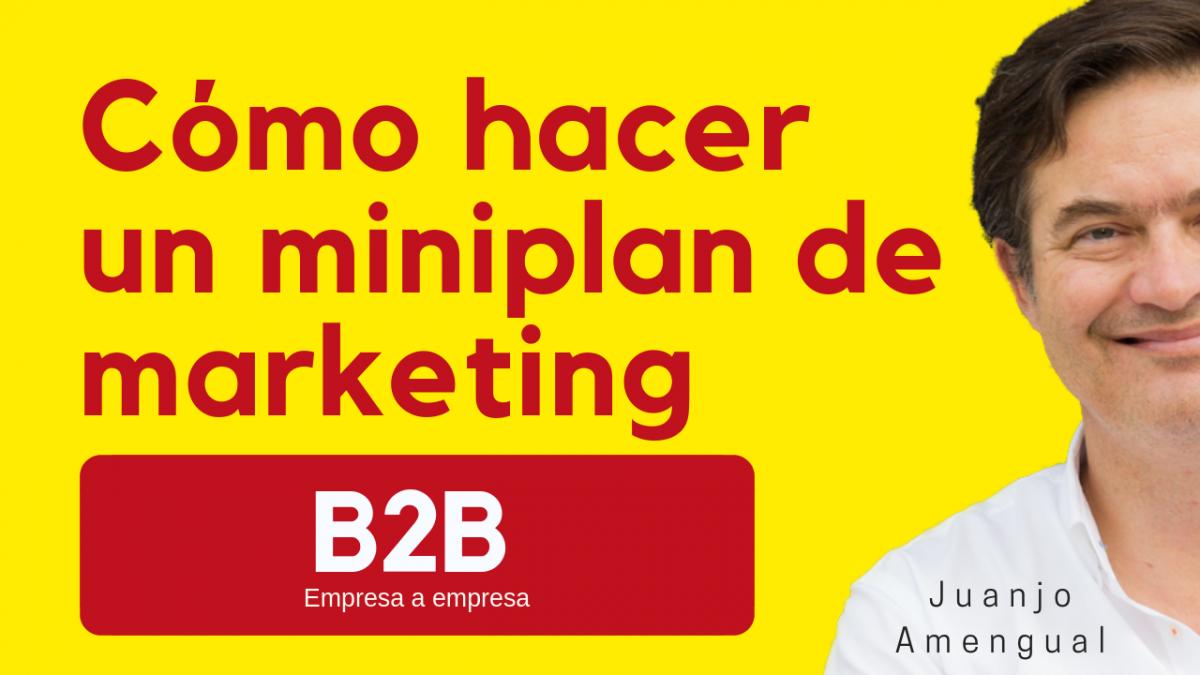 """Cómo hacer un plan de marketing  B2B  , """" mini"""""""